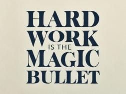 hard-work-is-the-magic-bullet_1x